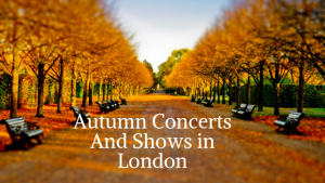 Autumn Special Events, Concerts and Shows in London